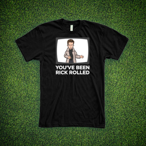 Youve Been Rick Rolled Shirt